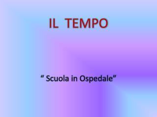 """IL  TEMPO """" Scuola in Ospedale"""""""