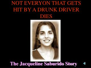 NOT EVERYON THAT GETS HIT BY A DRUNK DRIVER DIES