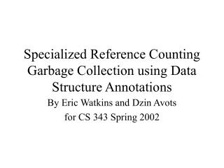 Specialized Reference Counting Garbage Collection using Data Structure Annotations