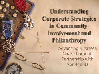 Understanding CorporateStrategies in Community Involvement and Philanthropy