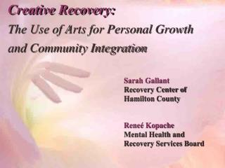 Creative Recovery: The Use of Arts for Personal Growth  and Community Integration