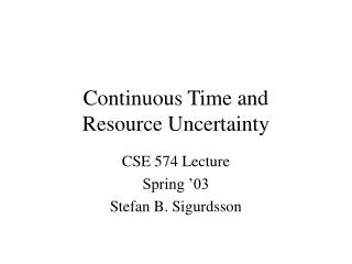 Continuous Time and  Resource Uncertainty