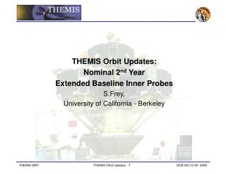 THEMIS Orbit Updates:  Nominal 2 nd  Year   Extended Baseline Inner Probes S.Frey,