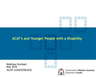 ACAT's and Younger People with a Disability