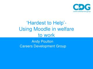 'Hardest to Help'-  Using Moodle in welfare  to work