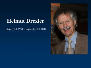 Helmut Drexler February 24, 1951 – September 13, 2009