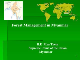 Forest Management in Myanmar H.E  Mya Thein 				Supreme Court of the Union 					   Myanmar