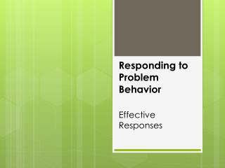 Responding to Problem Behavior