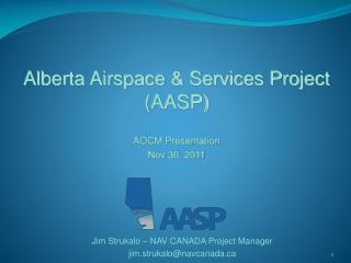 Alberta Airspace & Services Project (AASP) AOCM Presentation Nov 30, 2011