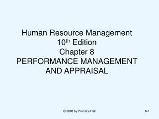 Human Resource Management  10 th  Edition Chapter 8  PERFORMANCE MANAGEMENT AND APPRAISAL