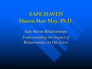 SAFE HAVEN Sharon Hart May, Ph.D.
