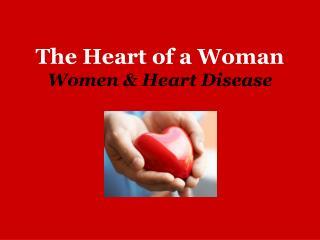The Heart of a Woman Women & Heart Disease