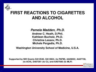 FIRST REACTIONS TO CIGARETTES AND ALCOHOL Pamela Madden, Ph.D. Andrew C. Heath, D.Phil.