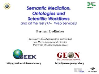Semantic Mediation,  Ontologies and   Scientific Workflows  and all the rest (+/–   Web Services)