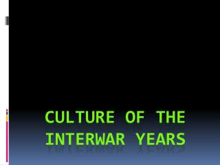 Culture of the Interwar Years