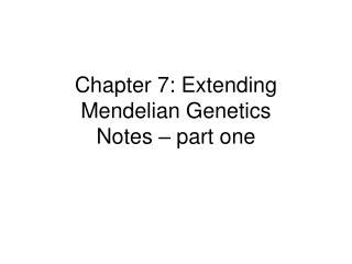 Chapter 7: Extending Mendelian Genetics Notes – part one