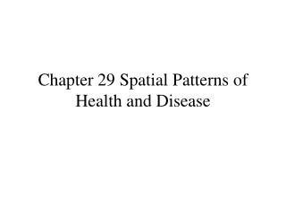 Chapter 29 Spatial Patterns of Health and Disease