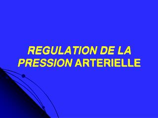 REGULATION DE LA PRESSION ARTERIELLE