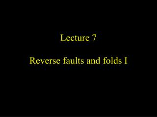 Lecture 7 Reverse faults and folds I
