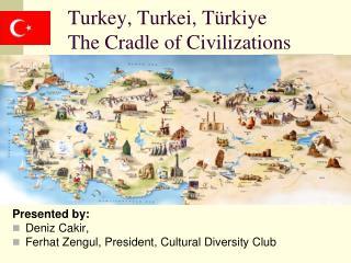 Turkey, Turkei, T ürkiye The Cradle of Civi li zations