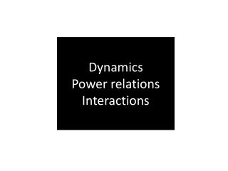 Dynamics  Power relations Interactions