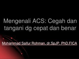 Mengenali ACS: Cegah dan tangani dg cepat dan benar