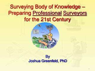 Surveying Body of Knowledge – Preparing  Professional Surveyors  for the 21st Century