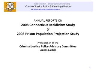ANNUAL REPORTS ON 2008 Connecticut Recidivism Study & 2008 Prison Population Projection Study