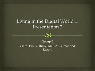 Living in the Digital World 1, Presentation 2