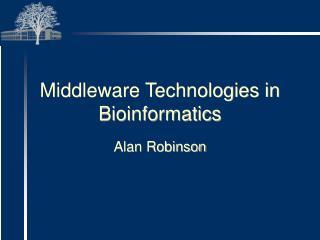Middleware Technologies in Bioinformatics