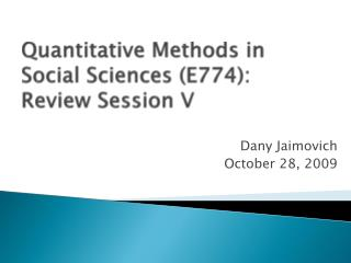 Quantitative Methods in Social Sciences (E774): Review Session V