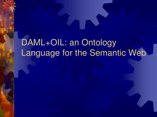 DAML+OIL: an Ontology Language for the Semantic Web