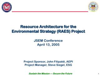 Resource Architecture for the Environmental Strategy (RAES) Project JSEM Conference April 13, 2005