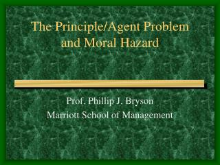 The Principle/Agent Problem and Moral Hazard