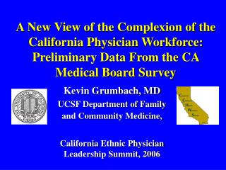 A New View of the Complexion of the California Physician Workforce:  Preliminary Data From the CA Medical Board Survey
