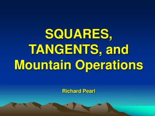 SQUARES, TANGENTS, and Mountain Operations Richard Pearl