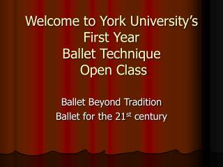Welcome to York University's   First Year  Ballet Technique   Open Class