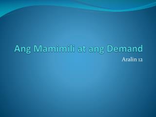 Ang Mamimili  at  ang  Demand