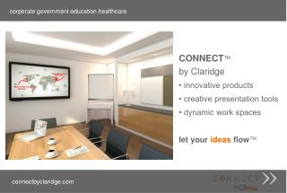 CONNECT TM by Claridge • innovative products • creative presentation tools • dynamic work spaces