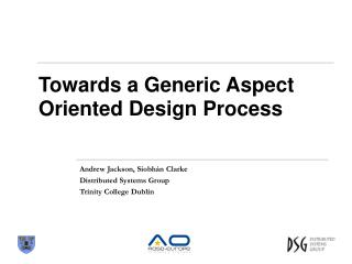 Towards a Generic Aspect Oriented Design Process