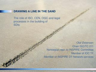 Drawing  a line in  the  sand The  role of  ISO, CEN, OGC and legal processes  in  the building of SDIs