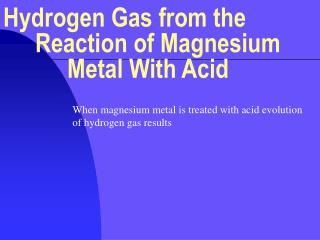 Hydrogen Gas from the 			Reaction of Magnesium 			Metal With Acid