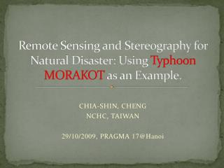 Remote Sensing and Stereography for Natural Disaster: Using  Typhoon MORAKOT  as an Example.
