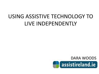 USING ASSISTIVE TECHNOLOGY TO LIVE INDEPENDENTLY