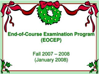 End-of-Course Examination Program (EOCEP) Fall 2007 – 2008 (January 2008)