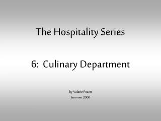 The Hospitality Series 6:  Culinary Department by Valarie Pozen Summer 2000