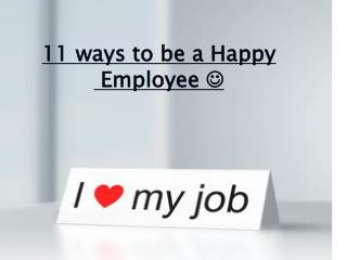 11 ways to be a Happy  Employee  