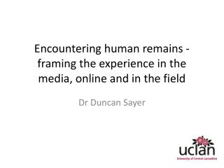 Encountering human remains - framing the experience in the media, online and in the field