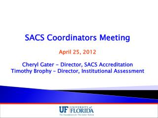 SACS Coordinators Meeting April 25, 2012 Cheryl Gater - Director, SACS Accreditation