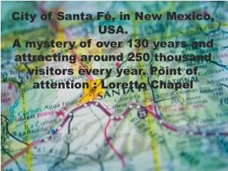 City of Santa Fé, in New Mexico, USA. A mystery of over 130 years and attracting around 250 thousand visitors every year